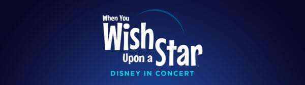 When You Wish Upon a Star: Disney in Concert