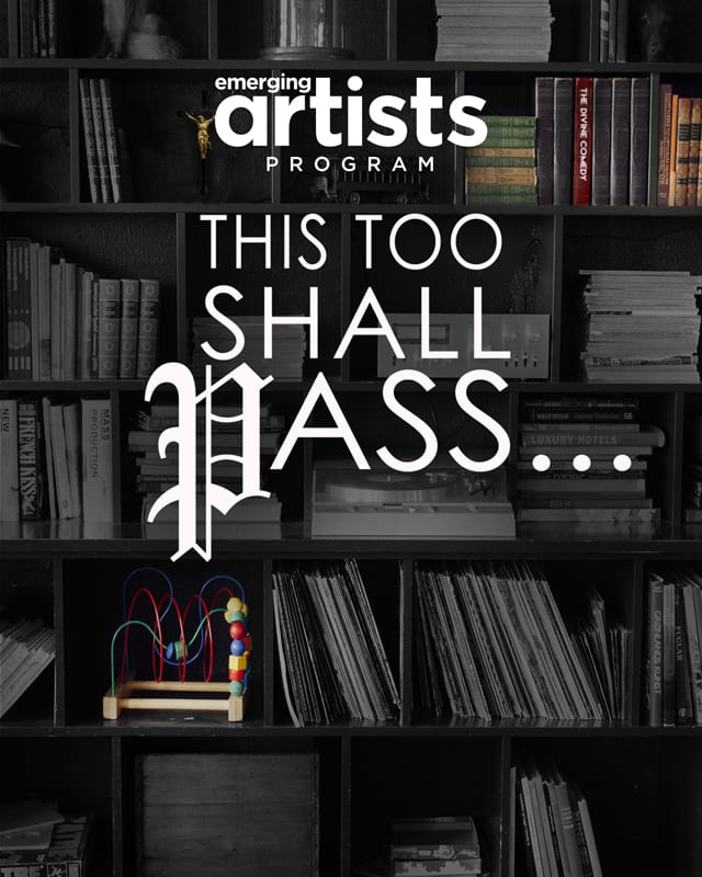 Emerging Artists: This Too Shall Pass